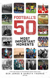 Football s Fifty Most Important Moments