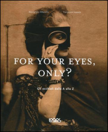For your eyes, only? Storia degli occhiali dalla A alla Z - Francesca Joppolo   Rochesterscifianimecon.com