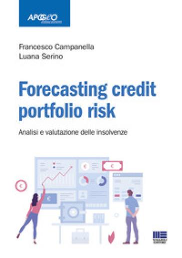 Forecasting credit fortfolio risk. Analisi e valutazioni delle insolvenze - Francesco Campanella |