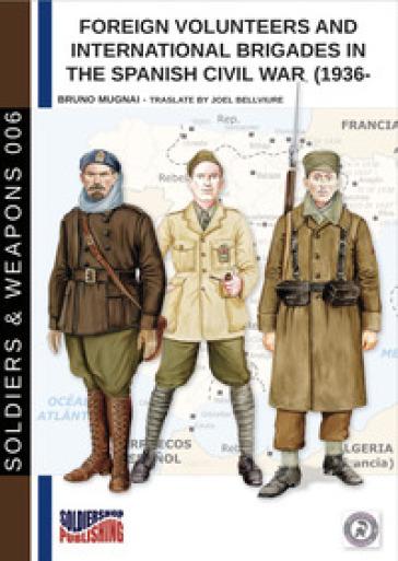 Foreign volunteers and international brigades in the Spanish civil war 1936-1939 - Bruno Mugnai  