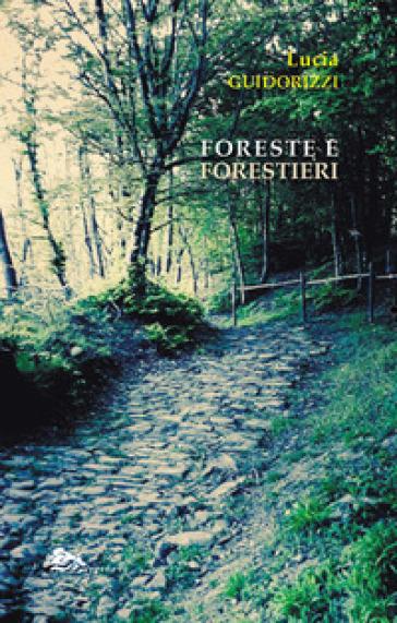 Foreste e forestieri - Lucia Guidorizzi |