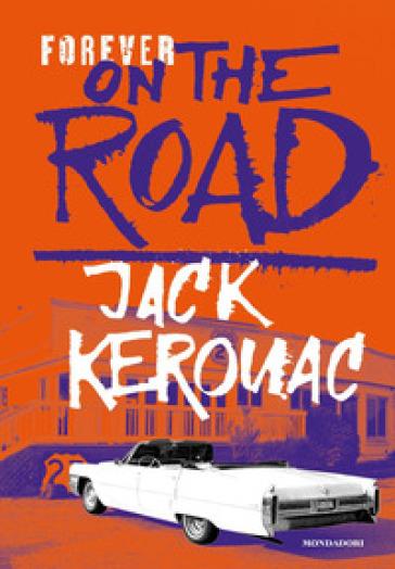 Forever on the road: Sulla strada-Big Sur-I vagabondi del Dharma. Ediz. illustrata - Jack Kerouac | Rochesterscifianimecon.com