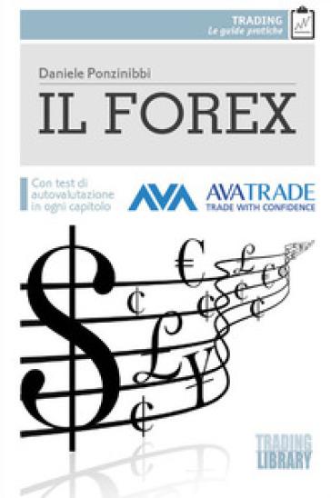 Il Forex. Con test di autovalutazione per ogni capitolo - Daniele Ponzinibbi | Ericsfund.org