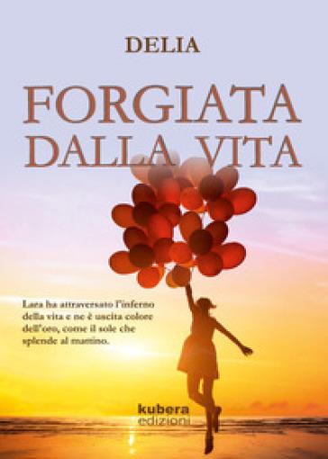 Forgiata dalla vita - Delia |