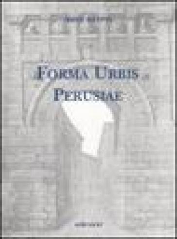 Forma Urbis Perusiae - Irene Bratti |