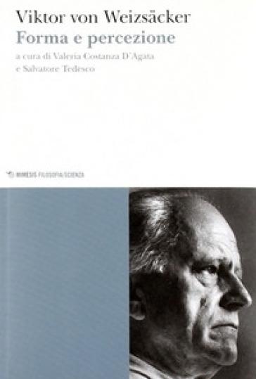 Forma e percezione - Viktor von Weizsacker |
