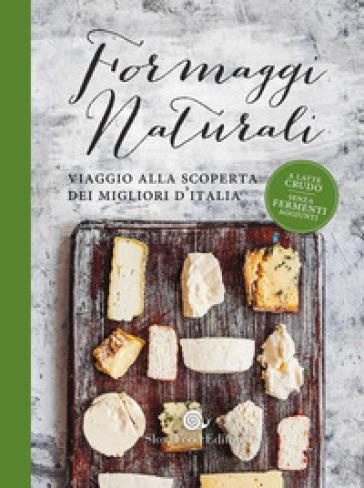 Formaggi naturali. Viaggio alla scoperta dei migliori d'Italia - P. Sardo pdf epub