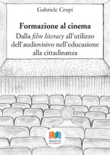 Formazione al cinema. Dalla «film literacy» all'utilizzo dell'audiovisivo nell'educazione alla cittadinanza - G. Crupi |