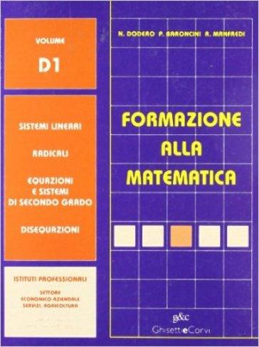 Formazione alla matematica. Vol. D1: Sistemi lineari-Radicali-Equazioni-Disequazioni. Con espansione online. Per le Scuole superiori - Nella Dodero  