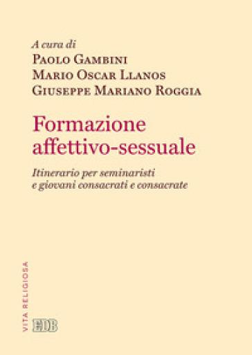 Formazione affettivo-sessuale. Itinerario per seminaristi e giovani consacrati e consacrate - P. Gambini |