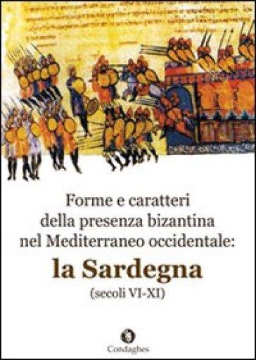 Forme e caratteri della presenza bizantina nel Mediterraneo occidentale. La Sardegna (secoli VI-XI) - Salvatore Cosentino | Kritjur.org