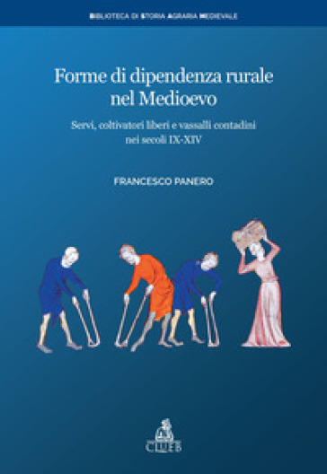 Forme di dipendenza rurale nel medioevo. Servi, coltivatori liberi e vassalli contadini nei secoli IX-XIV - Francesco Panero |