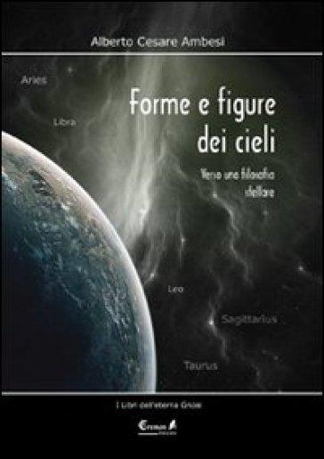 Forme e figure dei cieli. Verso una filosofia stellare - Alberto Cesare Ambesi   Thecosgala.com