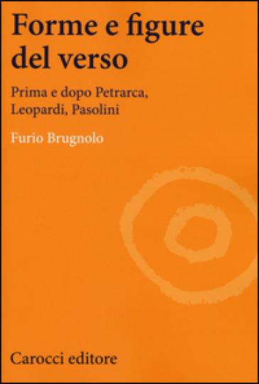 Forme e figure del verso. Prima e dopo Petrarca, Leopardi, Pasolini - Furio Brugnolo | Jonathanterrington.com