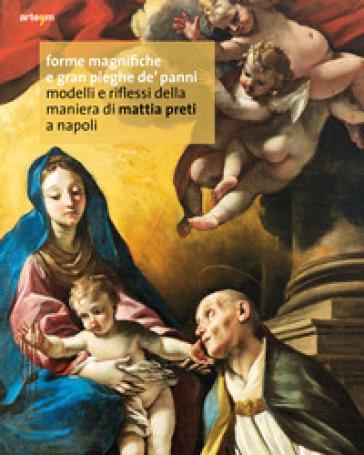 Forme magnifiche e gran pieghe dé panni. Modelli e riflessi della maniera di Mattia Preti a Napoli - G. Porzio | Jonathanterrington.com