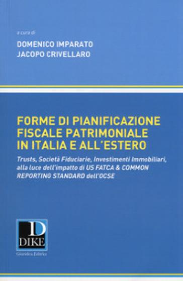 Forme di pianificazione fiscale patrimoniale in Italia e all'estero. Trusts, società fiduciarie, investimenti immobiliari, alla luce dell'impatto di «Us fatca & common reporting standard» dell'OCSE - D. Imparato |