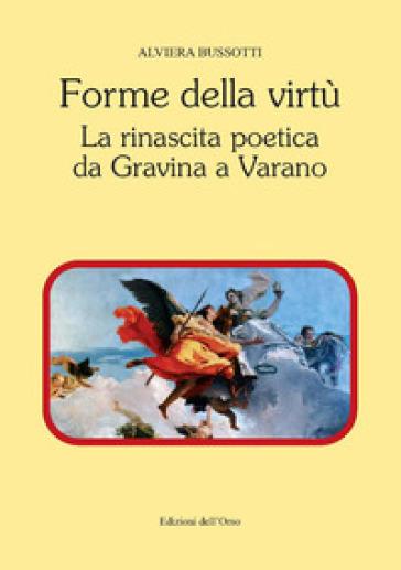 Forme della virtù. La rinascita poetica da Gravina a Varano - A. Bussotti | Rochesterscifianimecon.com