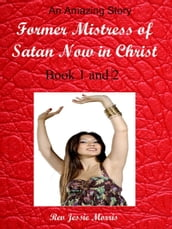 Former Mistress of Satan Now in Christ. Part 1 and 2.