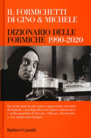 Il Formichetti di Gino & Michele. Dizionario delle formiche 1990-2020 - Gino & Michele |