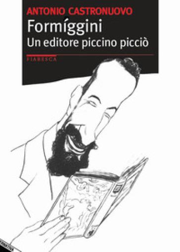 Formiggini. Un editore piccino picciò - Antonio Castronuovo | Ericsfund.org