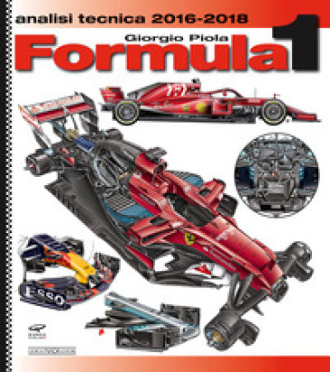 Formula 1 2016-2018. Analisi tecnica - Giorgio Piola |