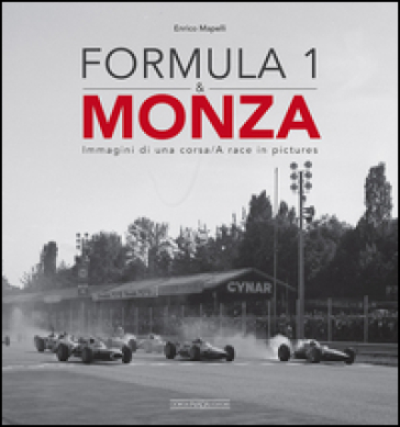 Formula 1 & Monza. Immagini di una corsa-A race in pictures - Enrico Mapelli | Ericsfund.org