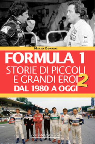 Formula 1. Storie di piccoli e grandi eroi dal 1980 ad oggi - Mario Donnini | Thecosgala.com