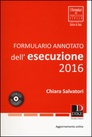 Formulario annotato dell'esecuzione 2016. Con CD-ROM - Chiara Salvatori | Rochesterscifianimecon.com