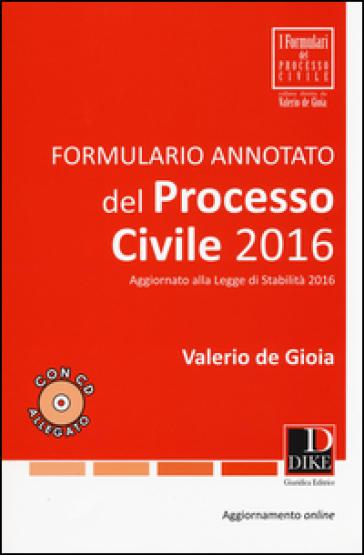 Formulario annotato del processo civile 2016. Con aggiornamento online. Con CD-ROM - Valerio De Gioia | Thecosgala.com