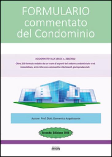 Formulario commentato del condominio - Domenico Angelosante |