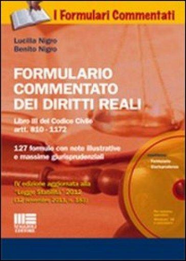Formulario commentato dei diritti reali. Libro III del Codice Civile artt. 810-1172. 127 formule con note illustrative e massime giurisprudenziali. Con CD-ROM - Lucilla Nigro |