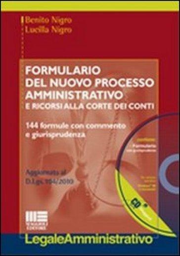 Formulario del nuovo processo amministrativo. 144 formule con commento e giurisprudenza. Con CD-ROM - Benito Nigro |