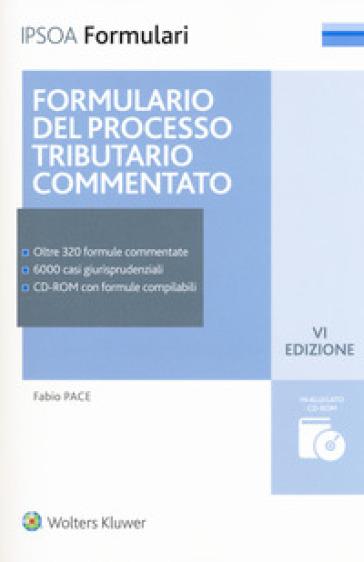 Formulario del processo tributario commentato. Con CD-ROM - Fabio Pace |