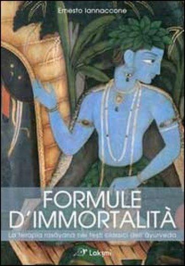 Formule d'immortalità. La terapia rasayana nei testi classici dell'ayurveda - Ernesto Iannaccone pdf epub