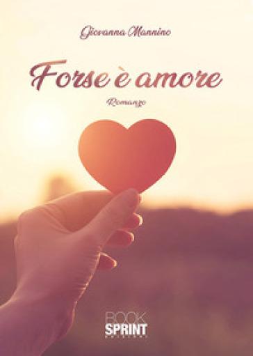 Forse è amore - Giovanna Mannino | Rochesterscifianimecon.com