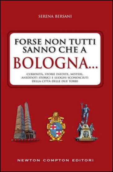 Forse non tutti sanno che a Bologna... - Serena Bersani |