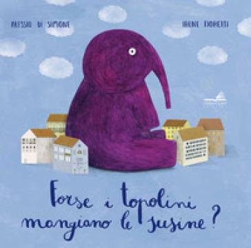 Forse i topolini mangiano le susine? Ediz. a colori - Alessio Di Simone | Ericsfund.org