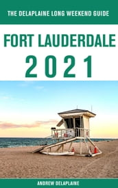 Fort Lauderdale - The Delaplaine 2021 Long Weekend Guide
