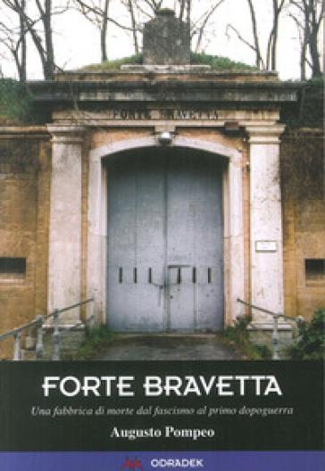 Forte Bravetta. Una fabbrica di morte dal fascismo al primo dopoguerra - Augusto Pompeo  