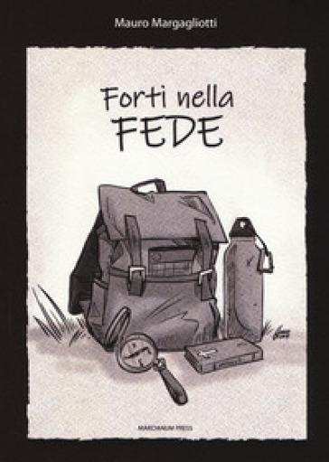 Forti nella fede - Mauro Margagliotti |