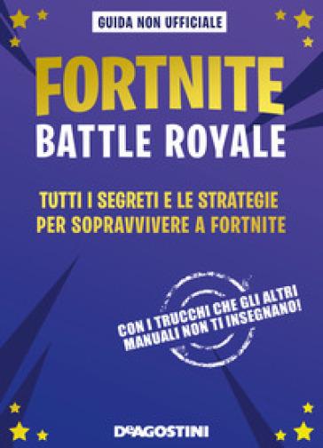 Fortnite Battle Royale. Tutti i segreti e le strategie per sopravvivere a Fortnite. Guida non ufficiale - Jason R. Rich pdf epub