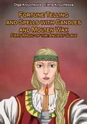 Fortune Telling and Spells with Candles and Molten Wax. Fiery Magic of the Ancient Slavs