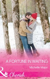 A Fortune In Waiting (Mills & Boon Cherish) (The Fortunes of Texas: The Secret Fortunes, Book 1)