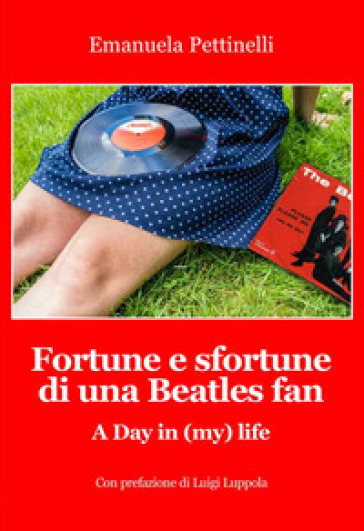 Fortune e sfortune di una Beatles fan. A Day in (my) life - Emanuela Pettinelli  