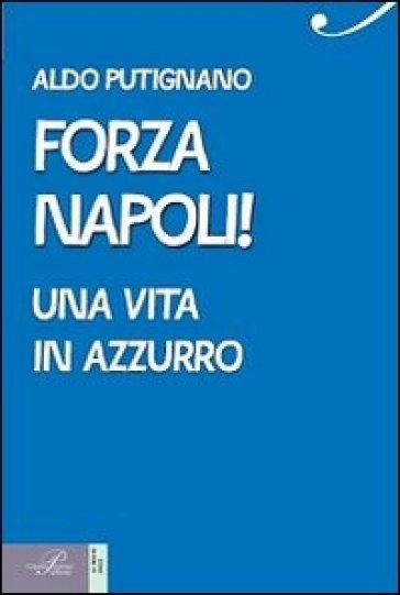 Forza Napoli! Una vita in azzurro - Aldo Putignano   Rochesterscifianimecon.com