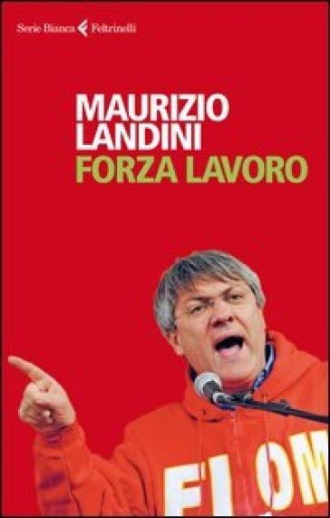 Forza lavoro - Maurizio Landini |