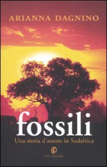 Fossili. Una storia d'amore in Sudafrica - Arianna Dagnino   Thecosgala.com