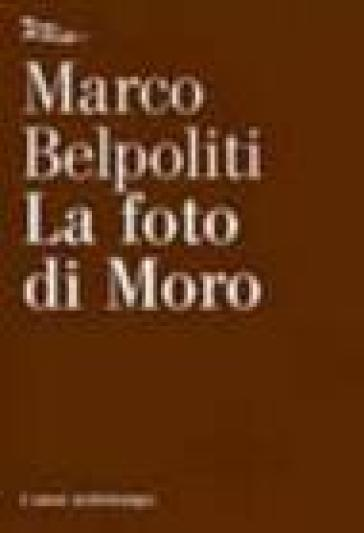Foto di Moro (La) - Marco Belpoliti | Kritjur.org