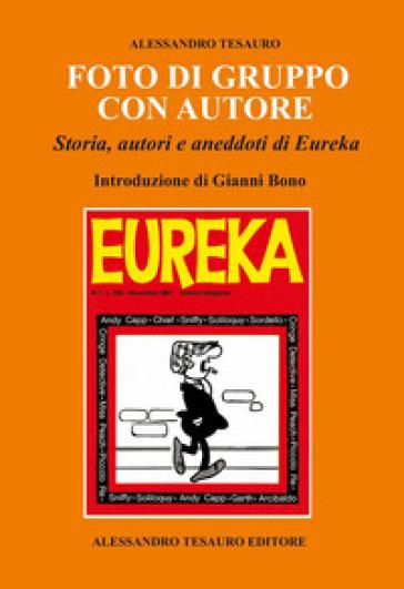 Foto di gruppo con autore. Storia, autori e aneddoti di Eureka - Alessandro Tesauro |