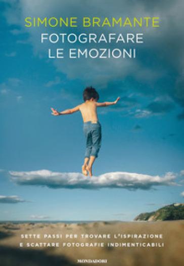 Fotografare le emozioni. Sette passi per trovare l'ispirazione e scattare fotografie indimenticabili - Simone Bramante | Jonathanterrington.com